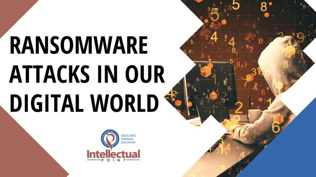 Ransomware Attacks In Our Digital World
